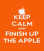 KEEP CALM AND FINISH UP THE APPLE - Personalised Poster A4 size