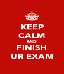 KEEP CALM AND FINISH UR EXAM - Personalised Poster A4 size