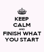 KEEP CALM AND FINISH WHAT YOU START - Personalised Poster A4 size