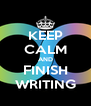 KEEP CALM AND FINISH WRITING - Personalised Poster A4 size