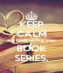 KEEP CALM and finish writing your BOOK SERIES. - Personalised Poster A4 size