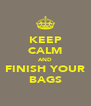 KEEP CALM AND FINISH YOUR BAGS - Personalised Poster A4 size