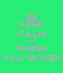 KEEP CALM AND FINISH Your BOXES - Personalised Poster A4 size
