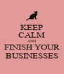 KEEP CALM AND FINISH YOUR BUSINESSES - Personalised Poster A4 size