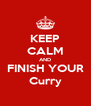 KEEP CALM AND FINISH YOUR Curry - Personalised Poster A4 size