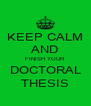 KEEP CALM AND FINISH YOUR DOCTORAL THESIS - Personalised Poster A4 size