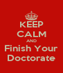 KEEP CALM AND Finish Your Doctorate - Personalised Poster A4 size