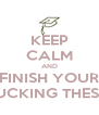 KEEP CALM AND FINISH YOUR FUCKING THESIS - Personalised Poster A4 size