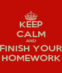 KEEP CALM AND FINISH YOUR HOMEWORK - Personalised Poster A4 size