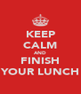 KEEP CALM AND FINISH YOUR LUNCH - Personalised Poster A4 size
