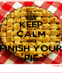 KEEP CALM AND FINISH YOUR PIE - Personalised Poster A4 size