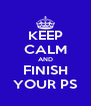 KEEP CALM AND FINISH YOUR PS - Personalised Poster A4 size
