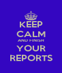 KEEP CALM AND FINISH YOUR REPORTS - Personalised Poster A4 size