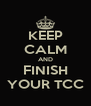 KEEP CALM AND FINISH YOUR TCC - Personalised Poster A4 size