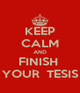 KEEP CALM AND FINISH  YOUR  TESIS - Personalised Poster A4 size