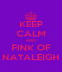 KEEP CALM AND FINK OF NATALEIGH - Personalised Poster A4 size