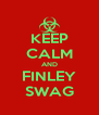 KEEP CALM AND FINLEY SWAG - Personalised Poster A4 size
