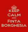 KEEP CALM AND FINTA BORGHESIA - Personalised Poster A4 size