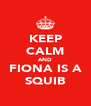 KEEP CALM AND FIONA IS A SQUIB - Personalised Poster A4 size