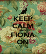 KEEP CALM AND FIONA ON - Personalised Poster A4 size