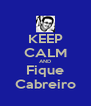 KEEP CALM AND Fique Cabreiro - Personalised Poster A4 size