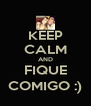 KEEP CALM AND FIQUE COMIGO :) - Personalised Poster A4 size