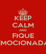 KEEP CALM AND FIQUE EMOCIONADA - Personalised Poster A4 size