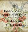 keep  calm and fique feliz pois as férias  estão aí! Bjs Carla - Personalised Poster A4 size