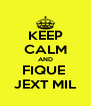 KEEP CALM AND FIQUE  JEXT MIL - Personalised Poster A4 size