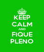 KEEP CALM AND FIQUE PLENO - Personalised Poster A4 size