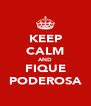 KEEP CALM AND FIQUE PODEROSA - Personalised Poster A4 size