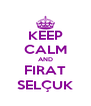 KEEP CALM AND FIRAT SELÇUK - Personalised Poster A4 size