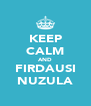 KEEP CALM AND FIRDAUSI NUZULA - Personalised Poster A4 size