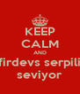 KEEP CALM AND firdevs serpili seviyor - Personalised Poster A4 size