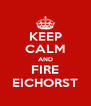 KEEP CALM AND FIRE EICHORST - Personalised Poster A4 size