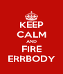 KEEP CALM AND FIRE ERRBODY - Personalised Poster A4 size