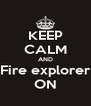 KEEP CALM AND Fire explorer ON - Personalised Poster A4 size
