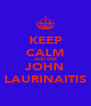 KEEP CALM AND FIRE JOHN LAURINAITIS - Personalised Poster A4 size