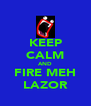 KEEP CALM AND FIRE MEH LAZOR - Personalised Poster A4 size