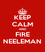 KEEP CALM AND FIRE NEELEMAN - Personalised Poster A4 size