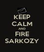 KEEP CALM AND FIRE SARKOZY - Personalised Poster A4 size