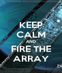 KEEP CALM AND FIRE THE ARRAY - Personalised Poster A4 size