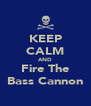 KEEP CALM AND Fire The Bass Cannon - Personalised Poster A4 size