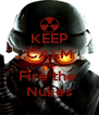 KEEP CALM AND Fire the  Nukes - Personalised Poster A4 size