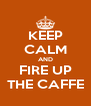 KEEP CALM AND FIRE UP THE CAFFE - Personalised Poster A4 size