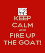 KEEP CALM AND FIRE UP THE GOAT! - Personalised Poster A4 size