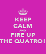 KEEP CALM AND FIRE UP THE QUATRO! - Personalised Poster A4 size