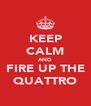 KEEP CALM AND FIRE UP THE QUATTRO - Personalised Poster A4 size