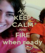 KEEP CALM AND FIRE when ready - Personalised Poster A4 size