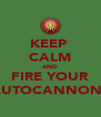KEEP  CALM AND FIRE YOUR AUTOCANNONS - Personalised Poster A4 size